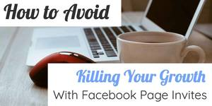 laptop and coffee, text overlay: avoid killing your growth with Facebook page invites