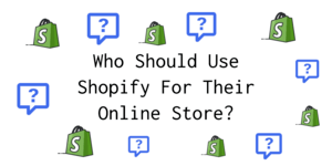 Who Should Use Shopify For Their Online Store