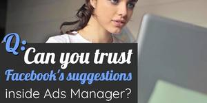 "Woman at computer with text overlay ""Can you trust facebook's suggestions inside ad manager"""