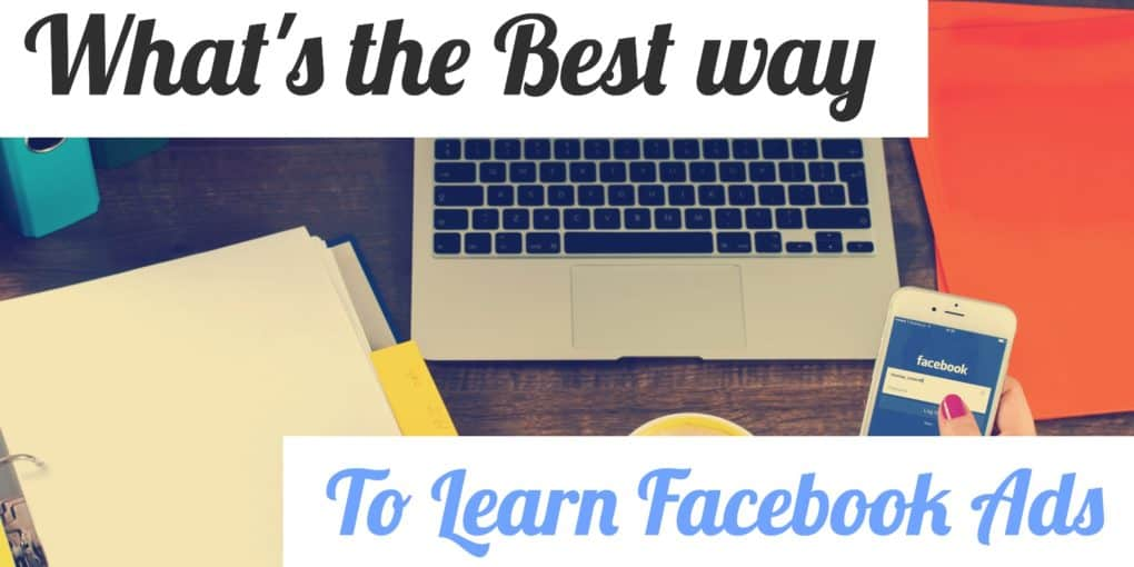 laptop on desk with text overlay: What's the best way to learn Facebook ads